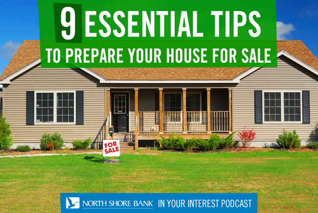 North Shore Bank's In Your Interest Podcast - 9 Essential Tips to Prepare Your House for Sale