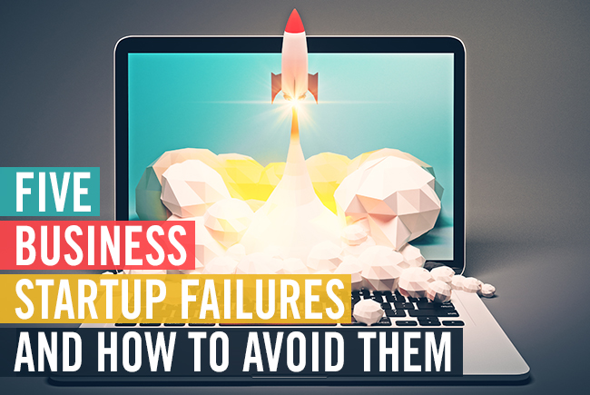 Five Small Business Startup Failures and How to Avoid Them