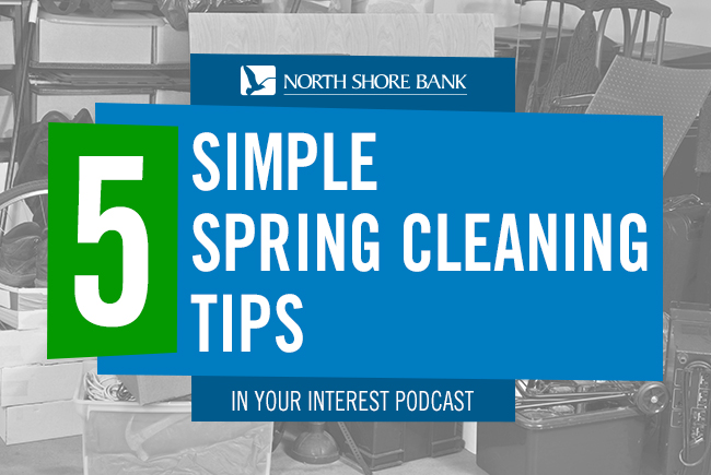 North Shore Bank's In Your Interest Podcast - Five Simple Spring Cleaning Tips