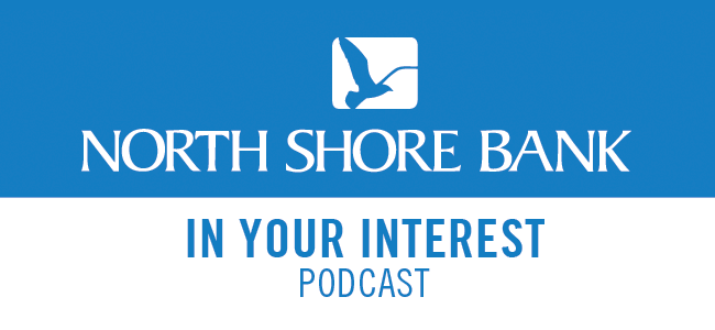North Shore Bank's In Your Interest Podcast - Episode 4
