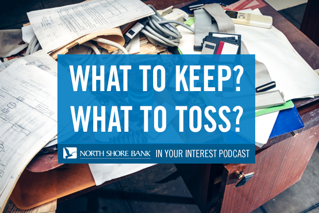 North Shore Bank's In Your Interest Podcast - What to Keep, What to Toss?