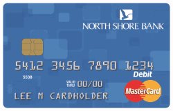 Your Better-Than-Free Checking Account includes a North Shore Bank Standard Debit Card